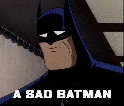 Sad Batman Meme - sad batman know your meme