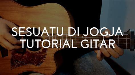 tutorial gitar com adhitia sofyan quot sesuatu di jogja quot tutorial gitar youtube