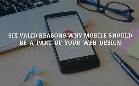 six valid reasons why mobile should be a part of your web design