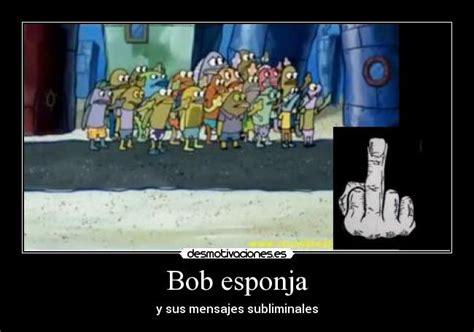 mensajes subliminales bob esponja en español usuario victortzuc desmotivaciones