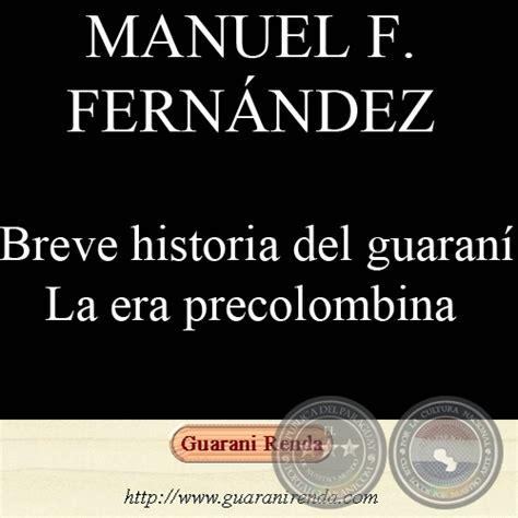 breve historia de la 8497639715 portal guaran 237 breve historia del idioma guaran 205 por manuel f fern 193 ndez 2002