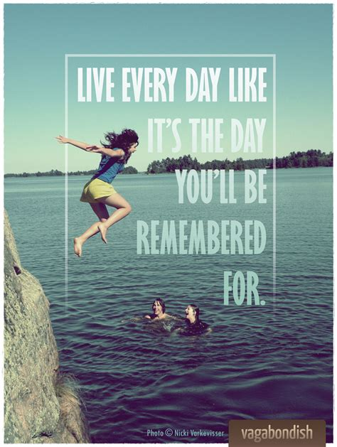 s day live travel quote quot live every day like it s the day you ll be
