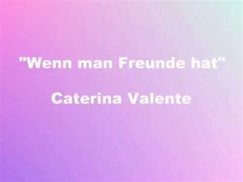 caterina valente wenn man freunde hat wenn man freunde hat caterina valente youtube