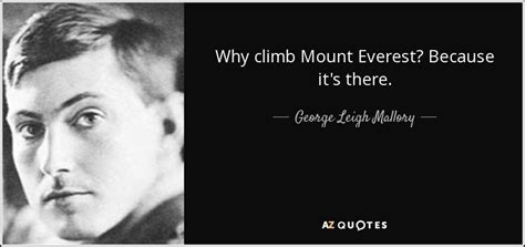 Because Its There george leigh mallory quote why climb mount everest