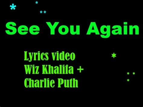 charlie puth when i see you again lyrics full video see you again lyrics wiz khalifa ft charlie puth