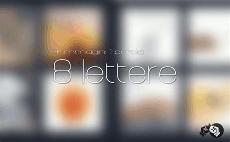 soluzioni 4 immagini 1 parola 8 lettere 4 immagini 1 parola livelli con 8 lettere trucchi e
