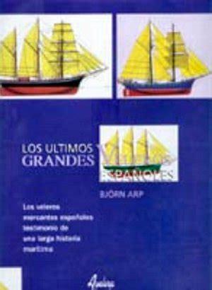los ltimos espaoles de 8466655883 los 250 ltimos grandes veleros espa 241 oles archivo 2004 2011