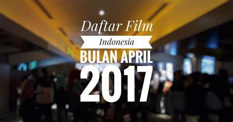 film seru bulan april daftar film indonesia yang beredar bulan april 2017