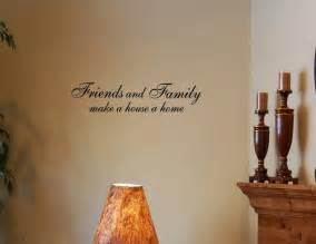 Vinyl Wall Stickers Quotes Friends And Family Make A House A Home Vinyl Wall Decals