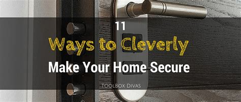11 ways to cleverly make your home more secure from