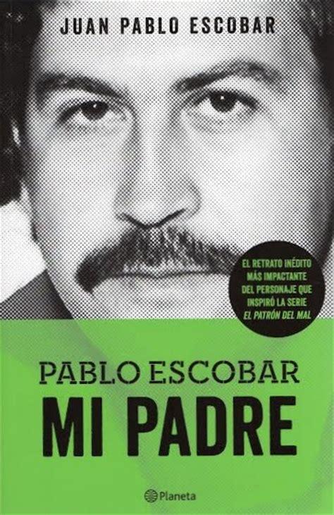 libro completo de pablo escobar mi padre pdf quot pablo escobar mi padre quot un libro escrito por juan pablo escobar planeta de libros m 233 xico