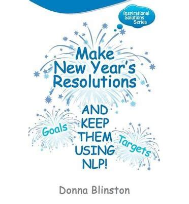 7 New Years Resolutions I Now To Keep by Make New Year Resolutions And Keep Them Using Nlp