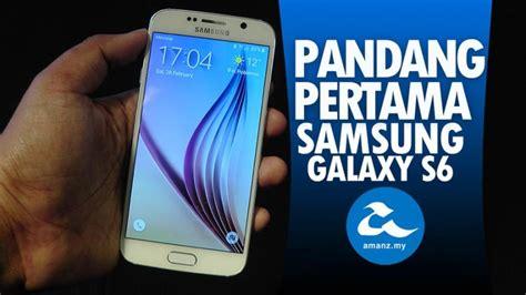 Samsung S6 Bulan Ini Pandang Pertama Samsung Galaxy S6 Rekaan Premium Berkaca Kamera Focus Tracking Dan Touchwiz