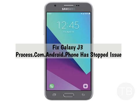 android phone has stopped fix galaxy j3 process android phone has stopped techbeasts
