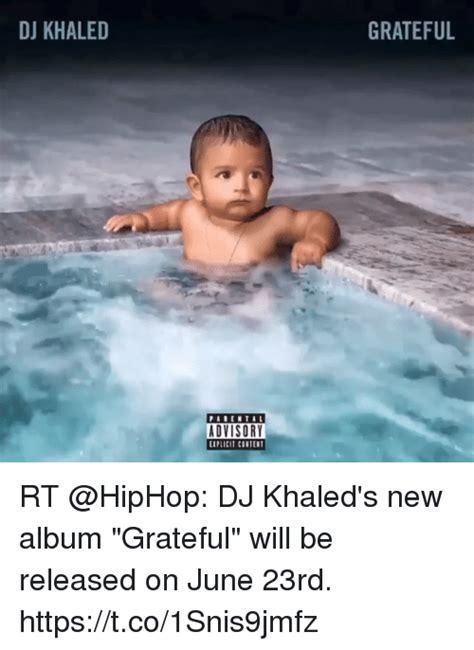 Dj Khaled Grateful 2cd 2017 dj khaled parental advisory eiplicit content grateful rt dj khaled s new album grateful will be