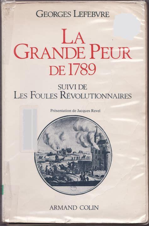 la grande peur des 2253933023 171 la grande peur de 1789 de georges lef 232 bvre thucydide