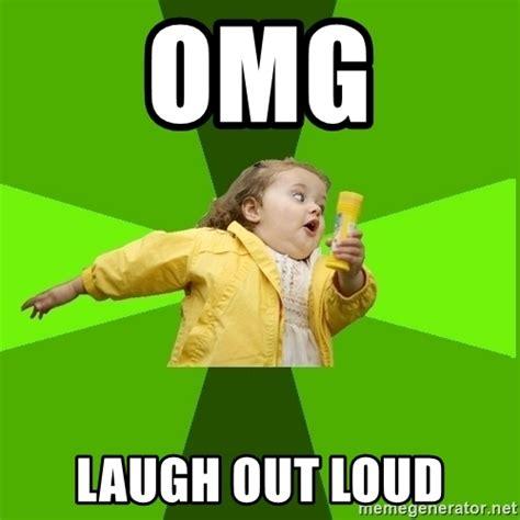 Laugh Out Loud Meme - omg laugh out loud chubby bubbles girl meme generator