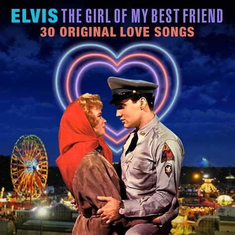 elvis presley the girl of my best friend the girl of my best friend 30 original love songs