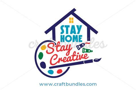 stay home stay creative svg cut file craftbundles