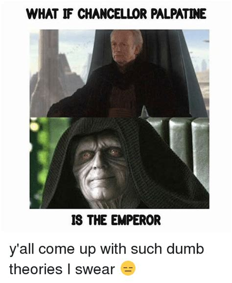 What If Memes - what if chancellor palpatine is the emperor y all come up