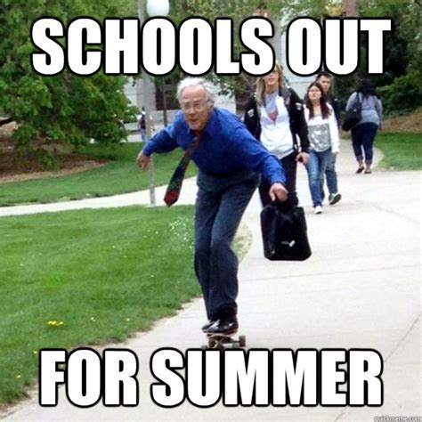 Teacher Summer Meme - schools out for summer skating prof quickmeme