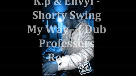shorty swing my way remix k p envyi shorty swing my way dub professors remix