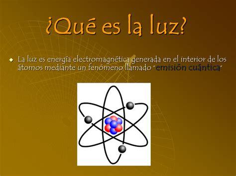 la luz entre los unidad ii la luz objetivo describen el origen y propiedades fundamentales de la luz sr