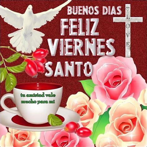 imagenes de feliz lunes santo buenos d 237 as feliz viernes santo ambiente pinterest