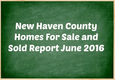 new haven real estate find houses homes for sale in new haven county homes for sale and sold report june 2016