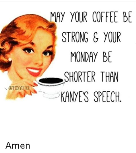 Be Strong Meme - may your coffee be strong your monday be shorter than