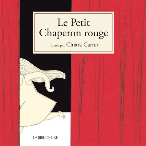 libro le petit chaperon qui le petit chaperon rouge la joie de lire