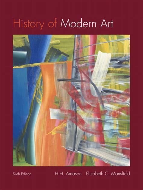 big book of contemporary 1906388318 arnason mansfield history of modern art volume i 7th edition pearson