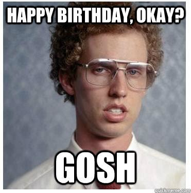 Happy Birthday Meme Images - happy birthday okay gosh napoleon dynamite quickmeme