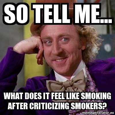 Smokers Meme - meme willy wonka so tell me what does it feel like