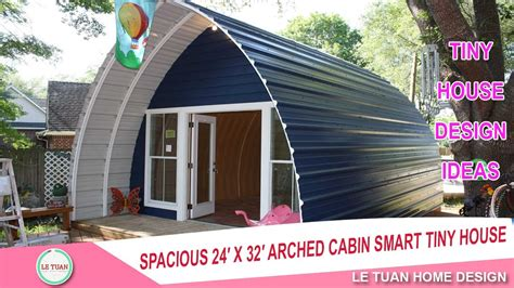 arched tiny house spacious 24 x 32 arched cabin tiny house design ideas