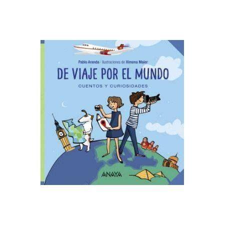libro por que el planeta de viaje por el mundo libro de editorial anaya 9788469833476