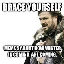 Brace Yourself Meme Snow - events buzz winter is ahem stark family motto overuse is