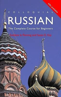 colloquial russian the complete colloquial russian the complete course for beginners by svetlan fleming reviews discussion