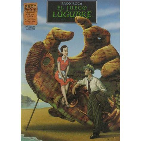 el juego lgubre 8415163584 ediciones la cupula el juego lugubre paco roca