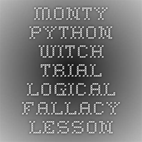 leadership lessons from monty python and the holy grail books monty python witch trial logical fallacy lesson