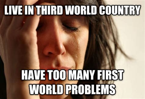 Third World Problems Meme - livememe com first world problems