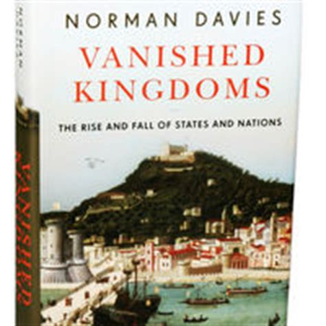 vanished kingdoms the rise and fall of states and nations vanished kingdoms 2011