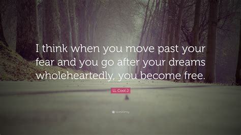 ll cool  quote     move   fear      dreams