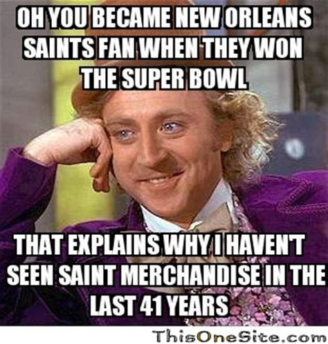 Funny Saints Memes - oh you became new orleans saints fan when they won the
