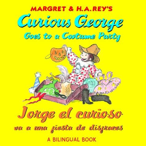 curious george goes to a costume party jorge el curioso va a una fiesta de disfraces by h a