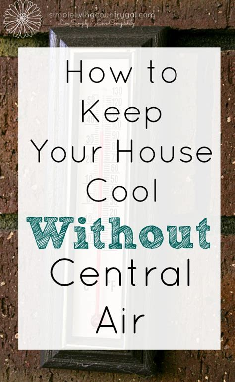 keep house cool without ac tips on how to keep your house cool without central air