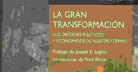 la gran transformacin sistemas y procesos hist 243 ricos contempor 225 neos la gran transformaci 243 n karl polanyi 1944 texto