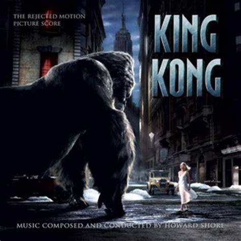 theme music king kong soundtrack howard shore king kong rejected score