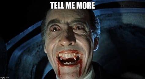Tell Me More Meme Generator - dracula imgflip