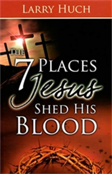 Seven Places Jesus Shed His Blood by Arsenalbooks 7 Places Jesus Shed His Blood By Larry Huch